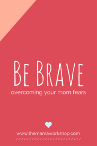 be-brave-overcoming-your-mom-fears